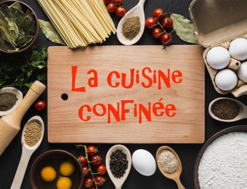 La cuisine confinée, chaque jour une recette !